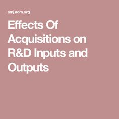 Effects Of Acquisitions on R&D Inputs and Outputs
