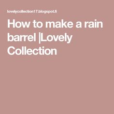 How to make a rain barrel |Lovely Collection