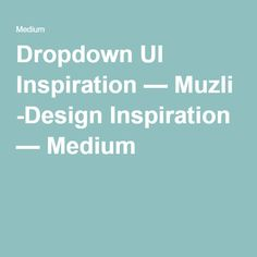 Dropdown UI Inspiration — Muzli -Design Inspiration — Medium