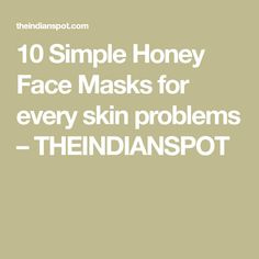 10 Simple Honey Face Masks for every skin problems – THEINDIANSPOT