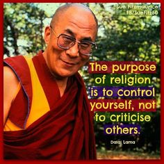 ~ Dali Lama. Gotta admit, the man has a point.