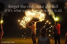 forget the risk and take the fall