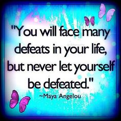"""You will face many defeats in your life, but never let yourself be defeated."" -Maya Angelou #quotes"