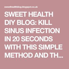 SWEET HEALTH DIY BLOG: KILL SINUS INFECTION IN 20 SECONDS WITH THIS SIMPLE METHOD AND THIS COMMON HOUSEHOLD INGREDIENT!