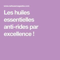 Les huiles essentielles anti-rides par excellence ! Skin Care Regimen, Skin Care Tips, Creme Anti Rides, Scaly Skin, Rides Front, How To Apply Foundation, Moisturizer With Spf, Prevent Wrinkles, Skin Firming