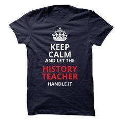 Keep calm and let the history teacher handle it T Shirt, Hoodie, Sweatshirt
