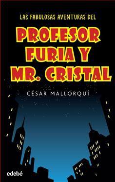 Las fabulosas aventuras del Profesor Furia y Mr. Cristal / Cesar Mallorquí.. -- Barcelona : Edebé, 2015.