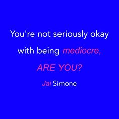 Be great unless mediocre is the best you've got! FOLLOW @jaisimoneboutique. #jaisimoneboutique #jaisimoneinspiration #jaisimoneceo #jaisimonephotography #jaisimonephotography #jaisimoneboutique #jaisimoneinspiration #jaisimoneceo #instagood #inspiration #inspirationalquotes #inspirationalmessage #lifelessons #lifequotes #success #successtips #successquotes #morninggrind #morning #morningcoffee #morninginspiration #motivation #motivationalquote #hustle #hustlehard #boss #bossbabe…
