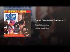 """""""Con Mi Corazón Me Te Espero""""  - ROBERTO LEDESMA"""