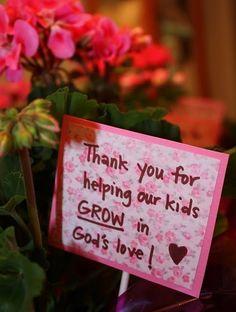 """""""Thank you for helping our kids GROW in God's love."""" http://littlepumpkingrace.blogspot.com/2010/04/teacher-appreciation-week.html"""