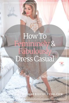 When your style is quite girly your casual wear won't be like any one else's. Most people will most likely still think that your pretty dressed up for any casua