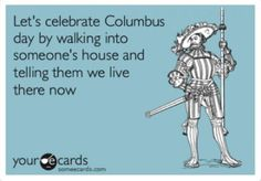 "Columbus Day is coming up October 10, 2011... in light of the new ""Alabama immigration crack down"". Remember Americans...We all have ancestors that were immigrants and in actuality we stole the Indian's land anyway so who are we kidding?"