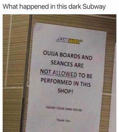 No seances or Ouija boards at Subway! haha