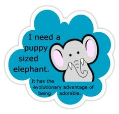 Miniatures of so many animals exist... Why don't miniature elephants exist? Maybe not the size of a puppy... Ooh, unless it was a Great Dane puppy!