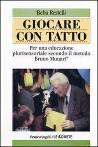 GIOCARE CON TATTO. PER UNA EDUCAZIONE PLURISENSORIALE SECONDO IL METODO BRUNO MUNARI download PDF gratis italiano
