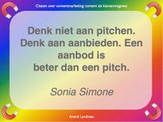 Citaten contentmarketing quotes klantenmagneet. denk niet aan pitchen. Denk aan aanbieden. Een aanbod is beter dan een pitch. Sonia Simone