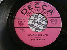 SAM HAWKINS - Nobody But You - DECCA  45s   R&B  Northern Soul
