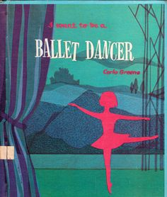 my vintage book collection (in blog form).: In the shop.... I Want to be a Ballet Dancer - illustrated by Mary Gehr