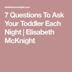 7 Questions To Ask Your Toddler Each Night | Elisabeth McKnight