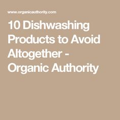 10 Dishwashing Products to Avoid Altogether - Organic Authority