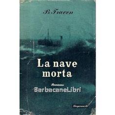 B. Traven, La nave morta, Longanesi, 1950, collana La gaja scienza, prima edizione italiana