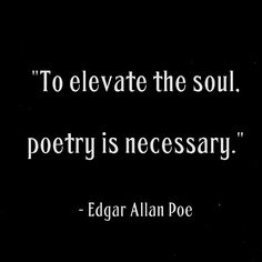Quote by Edgar Allan Poe: To elevate the soul, poetry is necessary #quotes