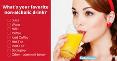 Kind of a random poll for you today. It can't be happy hour every hour of the day. So, we'd like to know, what your favorite non-alcoholic drink is. Do you keep it simple with some