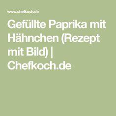Gefüllte Paprika mit Hähnchen (Rezept mit Bild) | Chefkoch.de