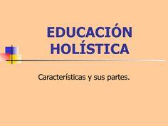 Educación Holística by maytepenunuri via slideshare