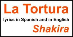 Learning Spanish through music: La Tortura, by Shakira. Great song that you'll never be able to get out of your head!