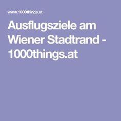Ausflugsziele am Wiener Stadtrand - 1000things.at Motto, Travel Destinations, Waiting, Road Trip Destinations, City, Nice Asses, Destinations, Viajes, Mottos