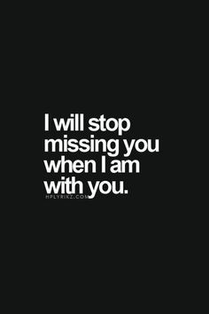 Is am and will always miss you until I'm home with you again sweetheart! I love you soo much and can't wait to get home! Enjoy your day baby!:D/ This is true. I love you and miss you very much. I Miss You, Love You, My Love, Tu Me Manques Tant, Quotes To Live By, Me Quotes, Cant Wait To See You Quotes, Qoutes, Pain Quotes