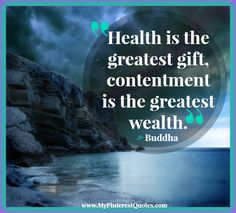 Health is the greatest gift, contentment is the greatest wealth. - Buddha