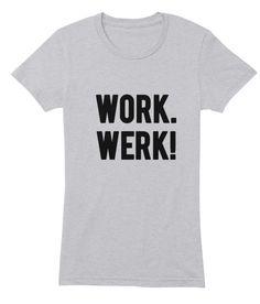 Work it. WERK IT!