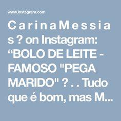 """C a r i n a M e s s i a s 💖 on Instagram: """"BOLO DE LEITE - FAMOSO """"PEGA MARIDO"""" 😄 . . Tudo que é bom, mas MUITO bom eu compartilho com vocês. Esse bolo é MA-RA-VI-LHO-SO! 😋 . . . .…"""" • Instagram"""