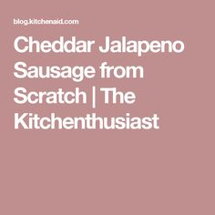 Cheddar Jalapeno Sausage from Scratch | The Kitchenthusiast