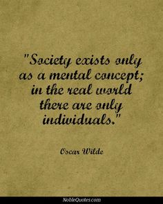 """""""Society exists only as a mental concept; in the real world there are only individuals. Daily Inspiration Quotes, Great Quotes, Me Quotes, Funny Quotes, Inspirational Quotes, Sociology Quotes, Society Quotes, Oscar Wilde Quotes, Writers And Poets"""