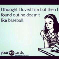 Not liking baseball would definitely be a deal breaker.. I LOVE baseball!!
