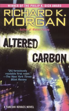 Altered Carbon (Takeshi Kovacs #1) by Richard K. Morgan