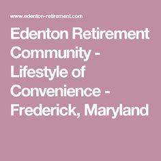 Edenton Retirement Community - Lifestyle of Convenience - Frederick, Maryland