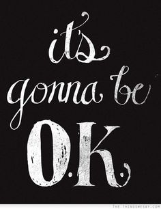 ❃ Black and White ❃ chalkboard quote. Everything is going to be ok! Okay?