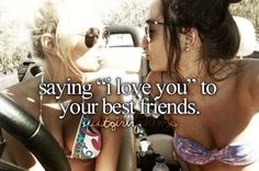 "saying ""i love you"" to your best friends."