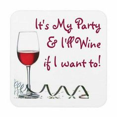 Red wine meme - it's my party and I'll wine if I want to! ♥ Save for later.