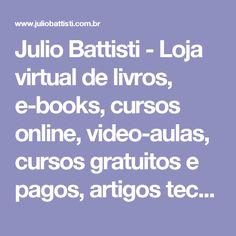 Julio Battisti - Loja virtual de livros, e-books, cursos online, video-aulas, cursos gratuitos e pagos, artigos tecnicos, artigos sobre carreira e trabalho, dicas e tutoriais de informatica