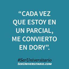 """""""Cada vez que estoy en un parcial, me convierto en Dory"""". #SerUniversitario"""