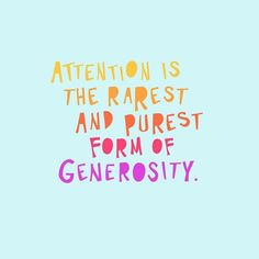 Business Quotes : Attention is the rarest and purest form of generosity. Quote Tattoos Girls, Girl Quotes, Me Quotes, Funny Quotes, Motivational Quotes, Inspirational Quotes, Tattoo Quotes, The Words, Cool Words
