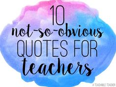 10 Not So Obvious Quotes for Teachers