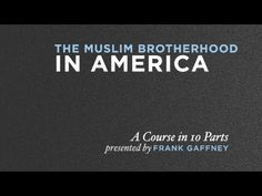 The Muslim Brotherhood in America (A 10-Part Course by Frank Gaffney)  PRAY, PRAY,PRAY THAT GOD WILL CHANGE THE HEARTS OF THESE PEOPLE