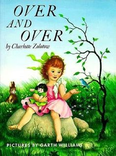 Over and Over by Charlotte Zolotow: It was my favorite book growing up as a child.