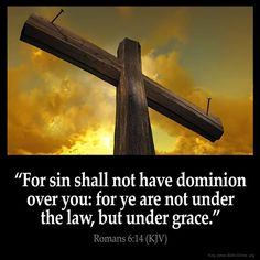 ❥ Sin shall not have dominion over me for I am not under law, but under GRACE. Thank you, Jesus. <3